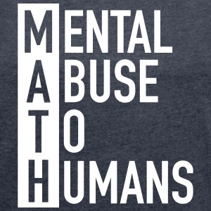 MATH | Mental Abuse To Humans T-Shirts - Frauen T-Shirt mit gerollten Ärmeln