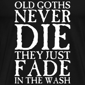 Old Goths Never Die... T-Shirts - Men's Premium T-Shirt