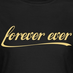 forever ever T-Shirts - Frauen T-Shirt