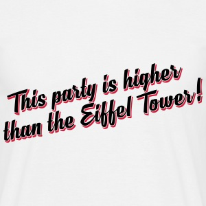 This party is higher than the Eiffel Tower  T-Shirts - Männer T-Shirt