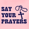 SAY YOUR PRAYERS - Women's Premium T-Shirt