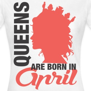 Queens Are Born In April  T-Shirts - Frauen T-Shirt