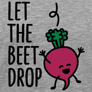 Let the beet drop Tee shirts - T-shirt Premium Homme