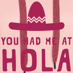 You had me at Hola Hoodies & Sweatshirts - Women's Premium Hoodie