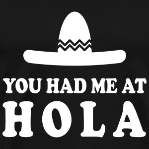 You had me at Hola T-skjorter - Premium T-skjorte for menn