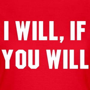 I will, if you will T-shirts - Vrouwen T-shirt