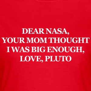 Dear NASA, your mom thought I was big enough T-Shirts - Women's T-Shirt