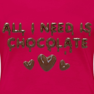 All I need is chocolate Tee shirts - T-shirt Premium Femme