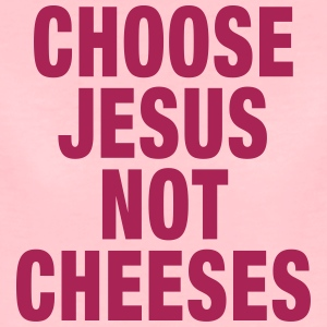 Choose Jesus, Not Cheeses T-Shirts - Frauen Premium T-Shirt