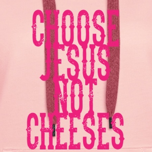 Choose Jesus, Not Cheeses Gensere - Premium hettegenser for kvinner