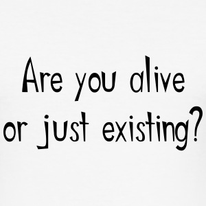 Are you alive of just existing? T-Shirts - Men's Slim Fit T-Shirt