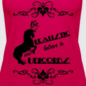 Be realistic - Believe in Unicorns Tops - Women's Premium Tank Top