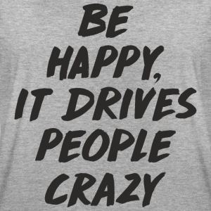 Be Happy it Drives People Crazy T-Shirts - Frauen Oversize T-Shirt