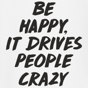 Be Happy it Drives People Crazy Baby Langarmshirts - Baby Langarmshirt