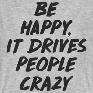 Be Happy it Drives People Crazy T-Shirts - Männer Bio-T-Shirt