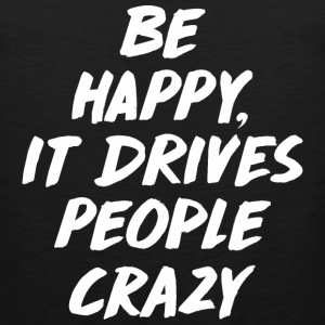 Be Happy it Drives People Crazy Sportbekleidung - Männer Premium Tank Top
