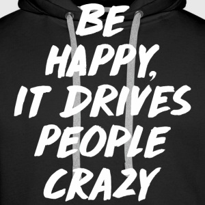 Be Happy it Drives People Crazy Pullover & Hoodies - Männer Premium Hoodie