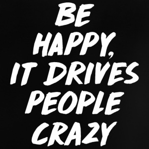 Be Happy it Drives People Crazy Baby T-Shirts - Baby T-Shirt