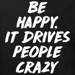 Be Happy it Drives People Crazy T-Shirts - Kinder Bio-T-Shirt