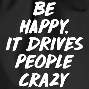 Be Happy it Drives People Crazy Taschen & Rucksäcke - Turnbeutel
