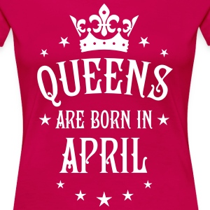 Queens are born in April Legends Queen T-Shirt - Frauen Premium T-Shirt