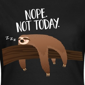 Sleeping Sloth | Nope. Not Today. T-Shirts - Frauen T-Shirt