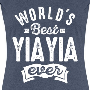 World's Best Yia Yia Ever - Women's Premium T-Shirt