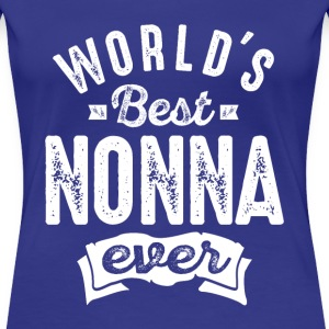World's Best Nonna Ever - Women's Premium T-Shirt