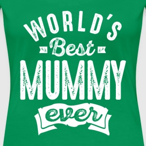 World's Best Mummy Ever - Women's Premium T-Shirt