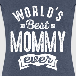 World's Best Mommy Ever - Women's Premium T-Shirt