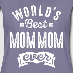 World's Best Mom Mom Ever - Women's Premium T-Shirt