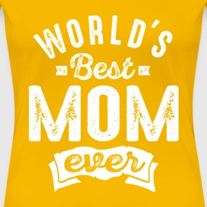 World's Best Mom Ever - Women's Premium T-Shirt