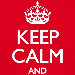 Keep calm and ... - Männer T-Shirt