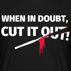 When in doubt, cut it out T-Shirts - Männer T-Shirt