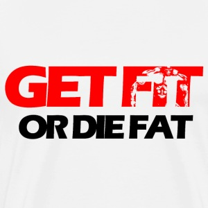 Get fit Or die fat Tee shirts - T-shirt Premium Homme