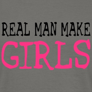 real man make GIRLS - Männer T-Shirt