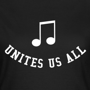 Music Unites Us All Shirt - Frauen T-Shirt