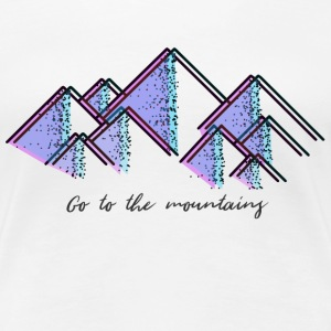 Go to the mountains - Women's Premium T-Shirt