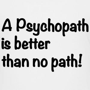 A Psychopath is better than no Path #OnOn - Kinder Premium T-Shirt