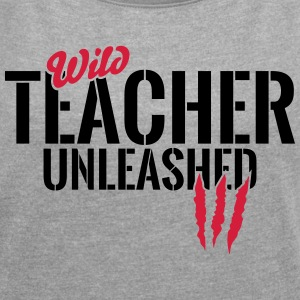 Wild teachers unleashed T-Shirts - Women's T-shirt with rolled up sleeves