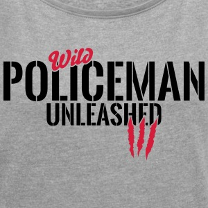 Wild COP unleashed T-Shirts - Women's T-shirt with rolled up sleeves