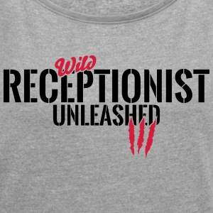 Wild receptionist unleashed T-Shirts - Women's T-shirt with rolled up sleeves