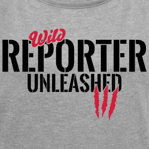 Wild reporter unleashed T-Shirts - Women's T-shirt with rolled up sleeves