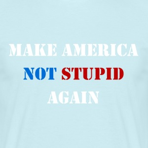 Make America Not Stupid Again T-Shirt - Männer T-Shirt