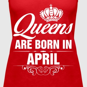 Queens Are Born In April Tshirt Tops - Women's Premium Tank Top
