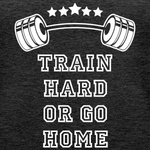 Gewichte Train Hard or Go Home Tops - Frauen Premium Tank Top