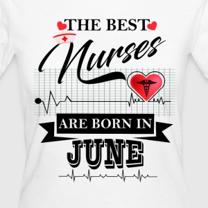 The Best Nurses Are Born In June T-Shirts - Women's Organic T-shirt