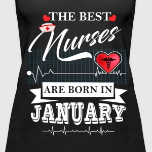 The Best Nurses Are Born In January Tops - Women's Premium Tank Top