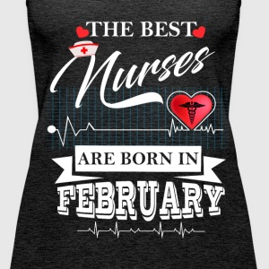 The Best Nurses Are Born In February Tops - Women's Premium Tank Top