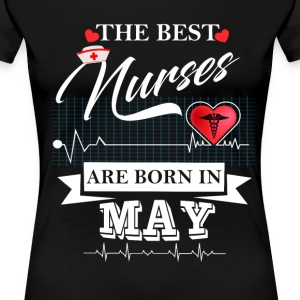 The Best Nurses Are Born In May T-Shirts - Women's Premium T-Shirt